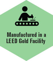 Manufactured in a LEED Gold facility